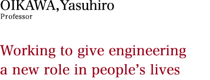 Working to give engineering a new role in people's lives.